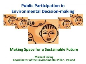 Public Participation in Environmental Decisionmaking Making Space for