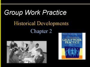 Group Work Practice Historical Developments Chapter 2 Treatment