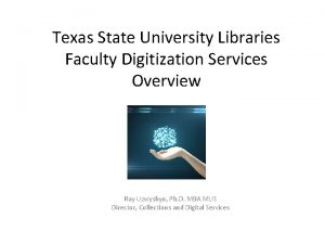 Texas State University Libraries Faculty Digitization Services Overview