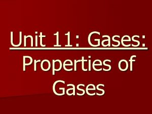 Unit 11 Gases Properties of Gases Gases expand