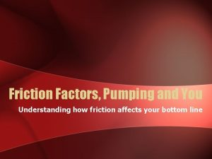 Friction Factors Pumping and You Understanding how friction