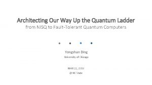 Architecting Our Way Up the Quantum Ladder from