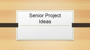 Senior Project Ideas Senior Project Goals Demonstrate Mastery