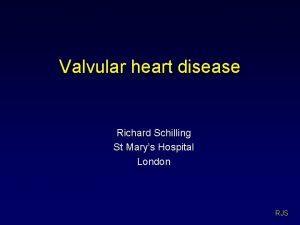 Valvular heart disease Richard Schilling St Marys Hospital