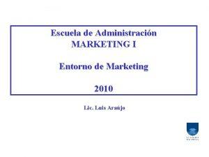 Escuela de Administracin MARKETING I Entorno de Marketing