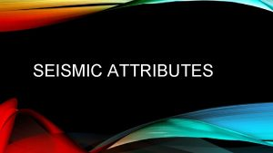 SEISMIC ATTRIBUTES REFERENCES 1 Seismic Attributes for Prospect