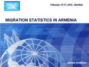 February 15 17 2010 Bishkek MIGRATION STATISTICS IN