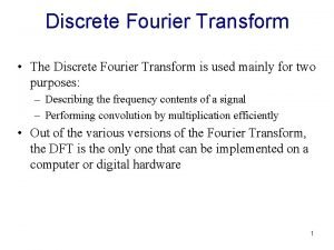 Discrete Fourier Transform The Discrete Fourier Transform is
