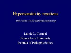 Hypersensitivity reactions http xenia sote hudeptspathophysiology Lszl L