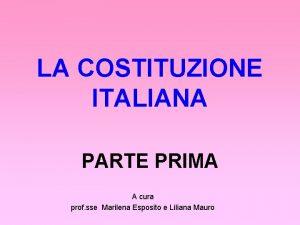 LA COSTITUZIONE ITALIANA PARTE PRIMA A cura prof