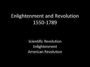 Enlightenment and Revolution 1550 1789 Scientific Revolution Enlightenment