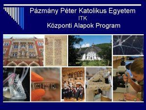 Pzmny Pter Katolikus Egyetem ITK Kzponti Alapok Program