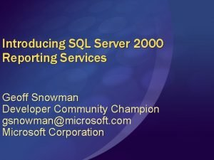 Introducing SQL Server 2000 Reporting Services Geoff Snowman