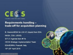 Committee on Earth Observation Satellites Requirements handling tradeoff