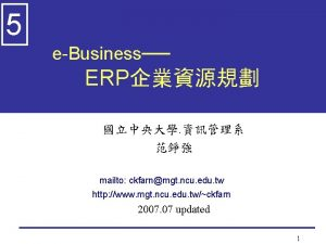 5 eBusiness ERP mailto ckfarnmgt ncu edu tw