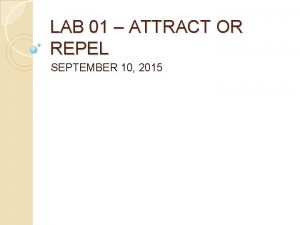LAB 01 ATTRACT OR REPEL SEPTEMBER 10 2015
