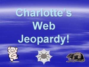 Charlottes Web Jeopardy JEOPARDY Final Jeopardy Character Study