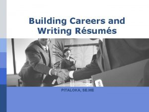 Building Careers and Writing Rsums PITALOKA SE ME