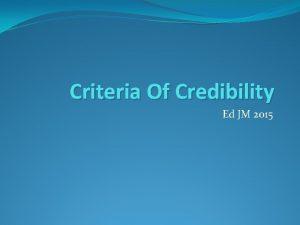Criteria Of Credibility Ed JM 2015 Criteria of