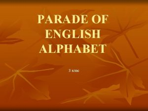 PARADE OF ENGLISH ALPHABET 3 The first station