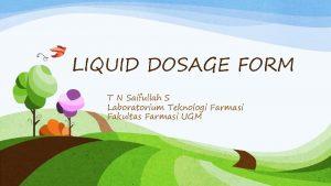 LIQUID DOSAGE FORM T N Saifullah S Laboratorium