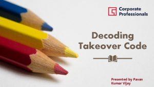 Decoding Takeover Code Presented by Pavan Kumar Vijay