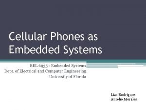 Cellular Phones as Embedded Systems EEL 6935 Embedded