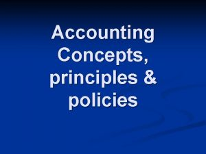 Accounting Concepts principles policies Accounting Principles Accounting Concepts