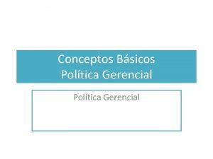Conceptos Bsicos Poltica Gerencial Conceptos Bsicos Poltica Gerencial