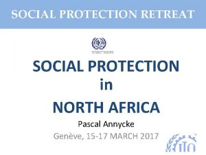 SOCIAL PROTECTION RETREAT SOCIAL PROTECTION in NORTH AFRICA