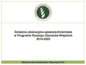 Dziaania edukacyjnoupowszechnieniowe w Programie Rozwoju Obszarw Wiejskich 2014