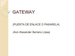 GATEWAY PUERTA DE ENLACE O PASARELA Jhon Alexander
