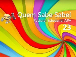 Quem Sabe Pastoral Estudantil APV 23 Quem Sabe