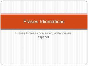 Frases Idiomticas Frases Inglesas con su equivalencia en