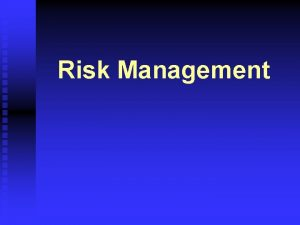 Risk Management Risk Definitions Risk Management The practice