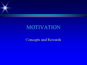 MOTIVATION Concepts and Rewards MOTIVATION DEFINED Willingness to