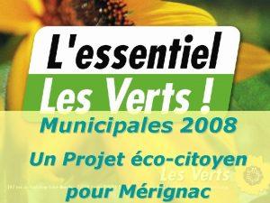 Municipales 2008 Un Projet cocitoyen pour Mrignac Municipales