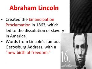 Abraham Lincoln Created the Emancipation Proclamation in 1863