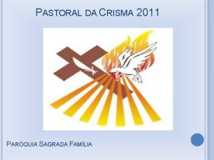 PASTORAL DA CRISMA 2011 PARQUIA SAGRADA FAMLIA MARIA
