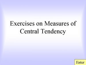 Exercises on Measures of Central Tendency Enter There