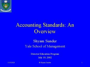 Accounting Standards An Overview Shyam Sunder Yale School