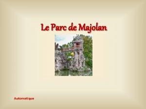 Le Parc de Majolan Automatique Le parc de