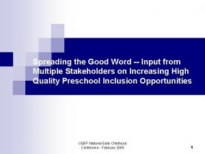 Spreading the Good Word Input from Multiple Stakeholders
