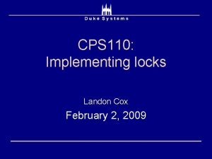 CPS 110 Implementing locks Landon Cox February 2