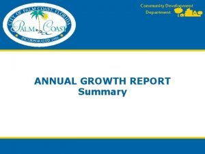 Community Development Department ANNUAL GROWTH REPORT Summary Why