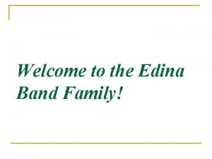 Welcome to the Edina Band Family Q What