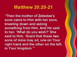 Matthew 20 20 21 Then the mother of