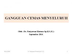 GANGGUAN CEMAS MENYELURUH Oleh Dr Fattyawan Kintono Sp