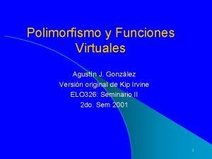 Polimorfismo y Funciones Virtuales Agustn J Gonzlez Versin