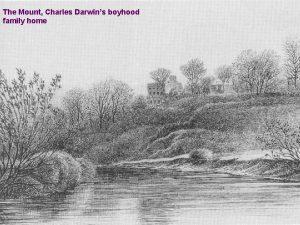 The Mount Charles Darwins boyhood family home Charles